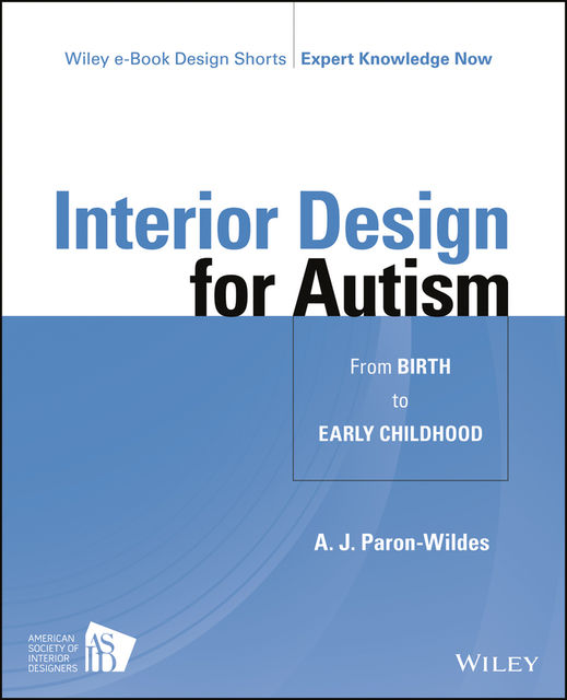 Interior Design for Autism from Childhood to Adolescence, A.J.Paron-Wildes
