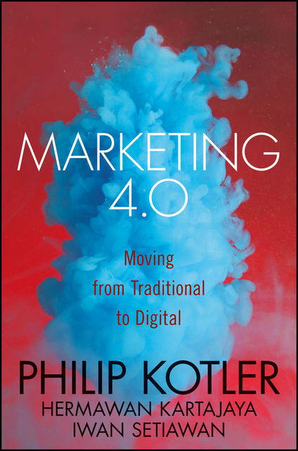 Marketing 4.0: Moving from Traditional to Digital, Philip Kotler
