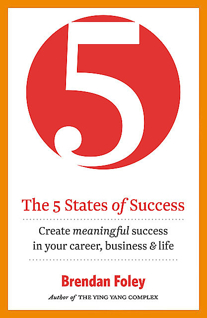 The 5 States of Success: Unlock Your Potential to Succeed, Brendan Foley