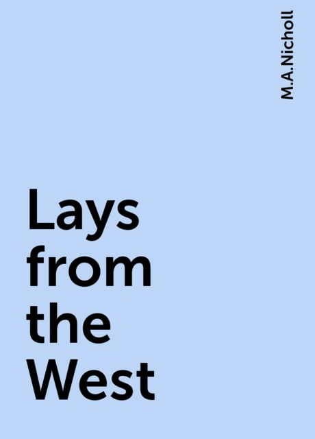 Lays from the West, M.A.Nicholl