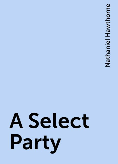 A Select Party, Nathaniel Hawthorne