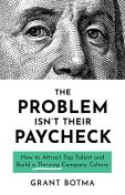 The Problem Isn't Their Paycheck, Grant Botma