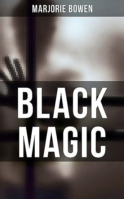 Black Magic: A Tale of the Rise and Fall of the Antichrist, Marjorie Bowen