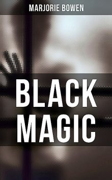 BLACK MAGIC, Marjorie Bowen