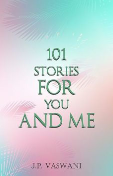 101 Stories for You and Me, J.P. Vaswani