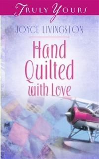 Hand Quilted With Love, Joyce Livingston