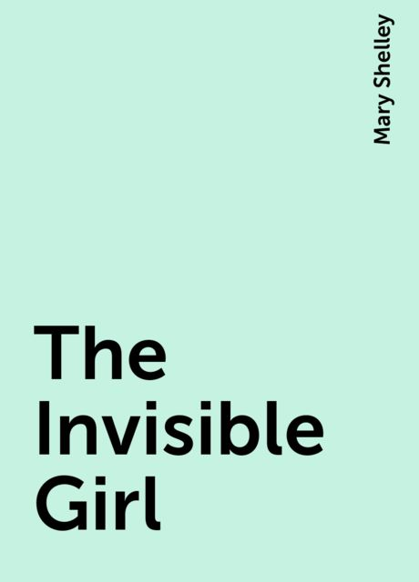 The Invisible Girl, Mary Shelley