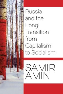 Russia and the Long Transition from Capitalism to Socialism, Samir Amin