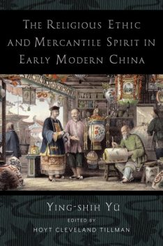 The Religious Ethic and Mercantile Spirit in Early Modern China, Ying-shih Yu