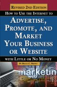 How to Use the Internet to Advertise, Promote, and Market Your Business or Website, Bruce C Brown