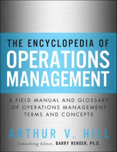 The Encyclopedia of Operations Management (Frank Feng's Library), Arthur V. Hill
