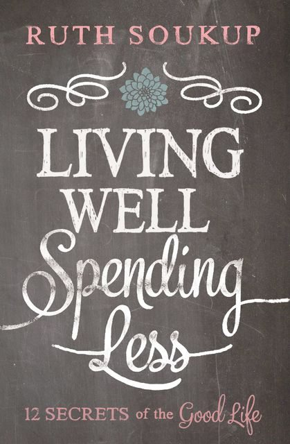 Living Well, Spending Less, Ruth Soukup