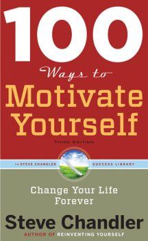 100 Ways to Motivate Yourself, Steve Chandler