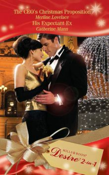 The CEO's Christmas Proposition / His Expectant Ex, Catherine Mann, Merline Lovelace