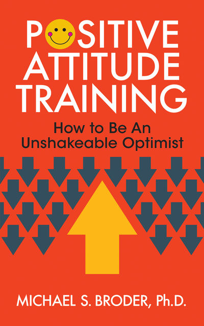 Positive Attitude Training, Ph.D., Michael S. Broder