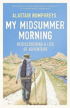 My Midsummer Morning, Alastair Humphreys