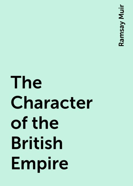 The Character of the British Empire, Ramsay Muir