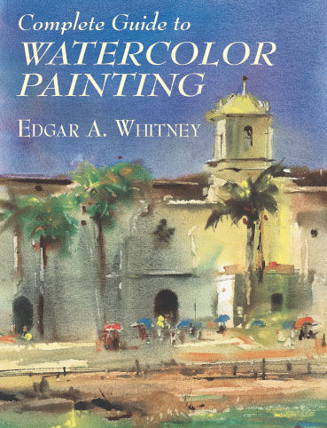 Complete Guide to Watercolor Painting, Edgar A.Whitney