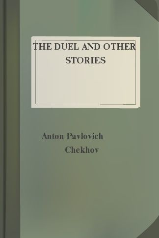 The Duel and Other Stories: Exellent People, Mire, Neighbours at Home, Expensive Lessons, The Princess, The Chemist's Wife, Anton Chekhov