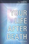 The Joseph Communications: Your Life After Death, Michael G. Reccia
