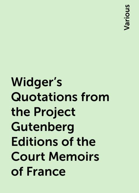 Widger's Quotations from the Project Gutenberg Editions of the Court Memoirs of France, Various