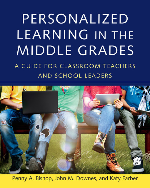Personalized Learning in the Middle Grades, John Downes, Penny Bishop, Katy Farber