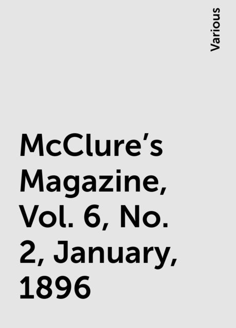 McClure's Magazine, Vol. 6, No. 2, January, 1896, Various