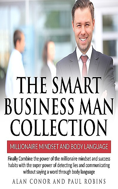 The Smart Business Man Collection-millionaire Mindset and Body Language, Paul Robins, Alan Conor