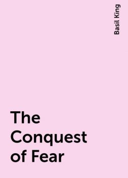 The Conquest of Fear, Basil King