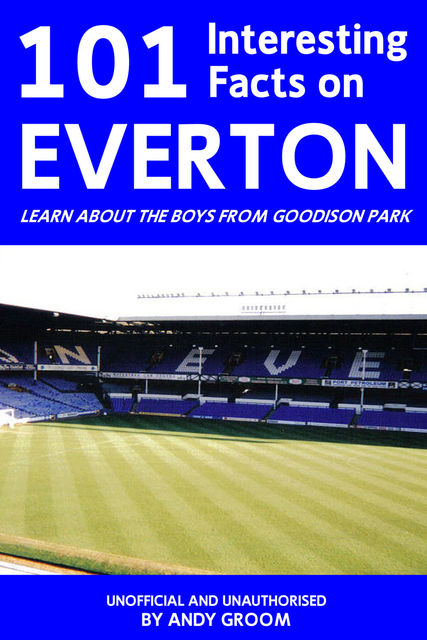 101 Interesting Facts on Everton, Andy Groom