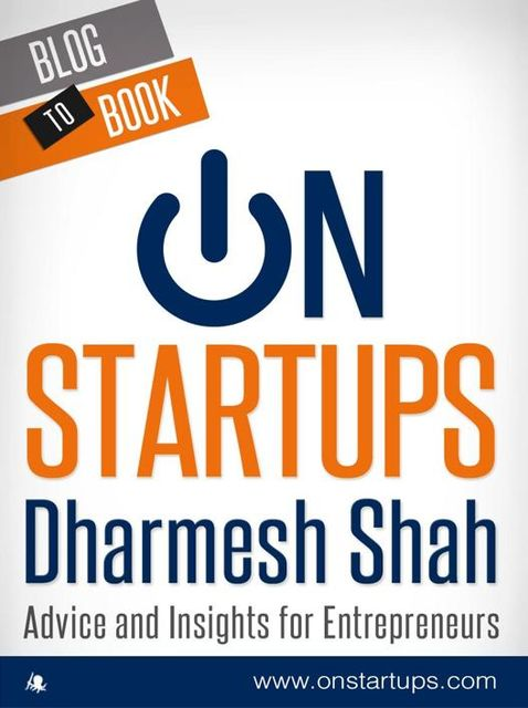 On Startups: Advice and Insights for Entrepreneurs, Dharmesh Shah