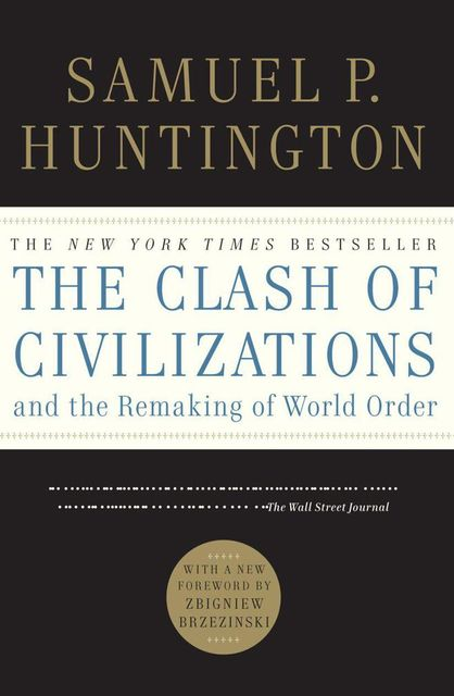 The Clash of Civilizations and the Remaking of World Order, Samuel Huntington
