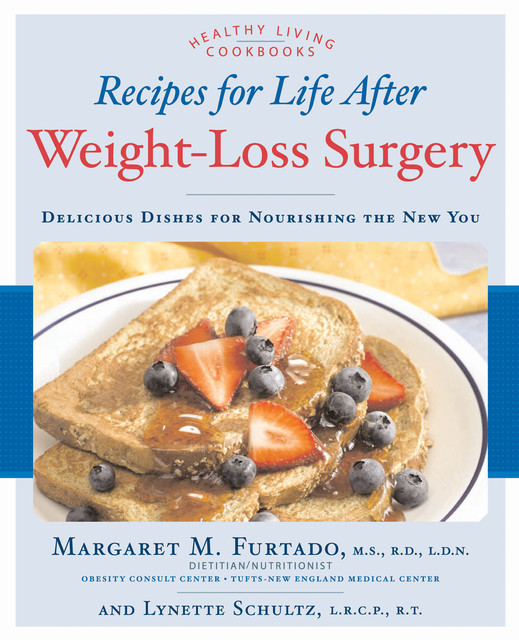 Recipes for Life After Weight-Loss Surgery, Revised and Updated, Lynette Schultz, Margaret Furtado