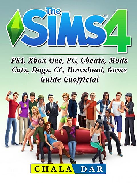 The Sims 4, PS4, Xbox One, PC, Cheats, Mods, Cats, Dogs, CC, Download, Game Guide Unofficial, HSE Guides