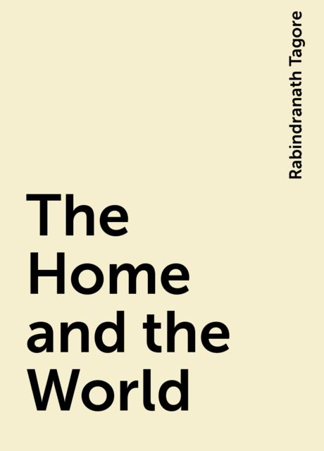 The Home and the World, Rabindranath Tagore