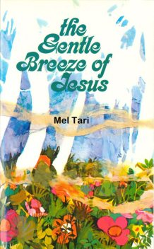 The Gentle Breeze of Jesus, Mel Tari