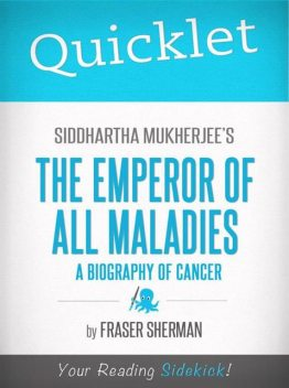Quicklet on Siddhartha Mukherjee's The Emperor of All Maladies: A Biography of Cancer, Fraser Sherman