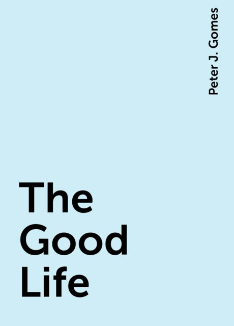 The Good Life, Peter J. Gomes