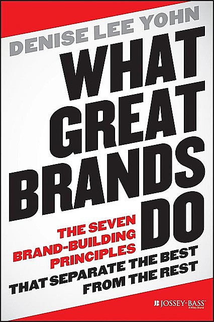 What Great Brands Do, Denise Lee Yohn