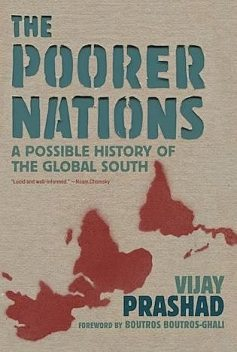 The Poorer Nations: A Possible History of the Global South, Vijay Prashad
