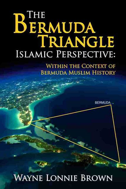 The Bermuda Triangle Islamic Perspective, Wayne Lonnie Brown
