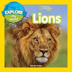 Explore My World: Lions, National Geographic Kids, Amy Sky Koster