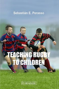 Teaching Rugby to Children, Sebastián E. Perasso