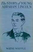 The Story of Young Abraham Lincoln, Wayne Whipple