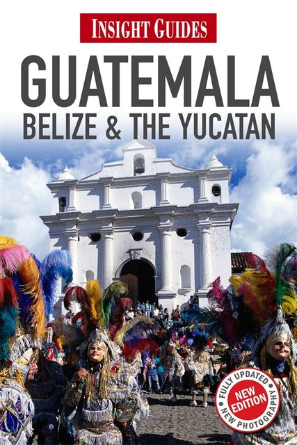 Insight Guides: Guatemala, Belize & The Yucatán, Insight Guides