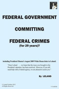 Federal Government Committing Federal Crimes (For 29 Years)?, Leland Yoshitsu
