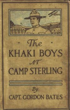 The Khaki Boys at Camp Sterling; Or, Training for the Big Fight in France, Gordon Bates