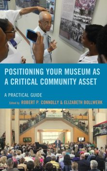 Positioning Your Museum as a Critical Community Asset, Robert P. Connolly