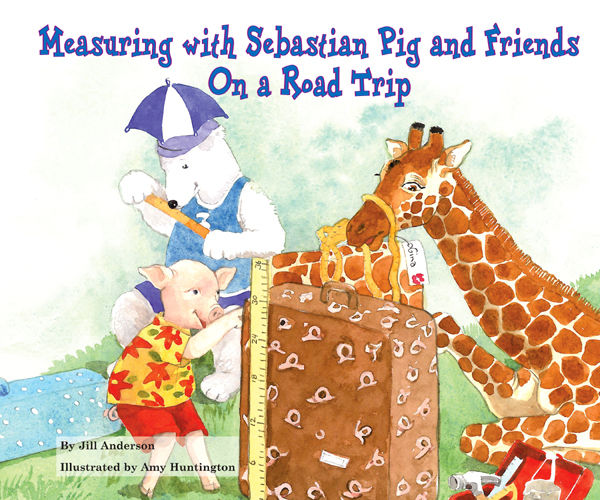 Measuring with Sebastian Pig and Friends On a Road Trip, Jill Anderson