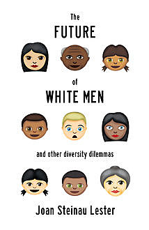 The Future of White Men and Other Diversity Dilemmas, Joan Steinau Lester